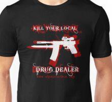 Kill Your Local Drug Dealer Unisex T-Shirt