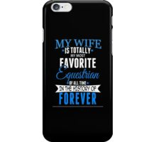 My Wife Is Totally My Most Favorite Equestrian Of All Time In The History Of Forever - Custom Tshirt iPhone Case/Skin