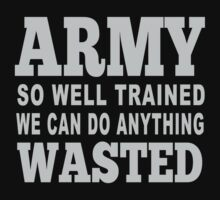 Army So Well Trained We Can Do Anything Wasted - Funny Tshirts by custom222