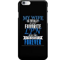 My Wife Is Totally My Most Favorite LPN Of All Time In The History Of Forever - Custom Tshirt iPhone Case/Skin