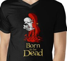 Born to be Dead- The Elder Mens V-Neck T-Shirt