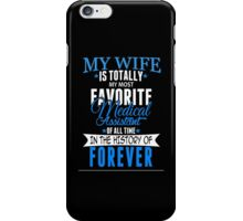 My Wife Is Totally My Most Favorite Medical Assistant Of All Time In The History Of Forever - Custom Tshirt iPhone Case/Skin