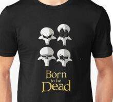 Born to be Dead- Faces Unisex T-Shirt