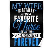 My Wife Is Totally My Most Favorite Nurse Of All Time In The History Of Forever - Custom Tshirt Poster