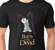 Born to be Dead- Nyx  Unisex T-Shirt