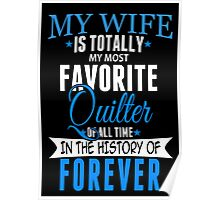 My Wife Is Totally My Most Favorite Quilter Of All Time In The History Of Forever - Custom Tshirt Poster