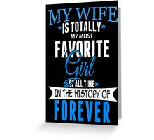 My Wife Is Totally My Most Favorite Girl Of All Time In The History Of Forever - Custom Tshirt Greeting Card