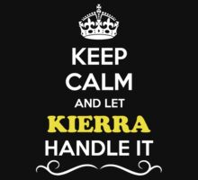 Keep Calm and Let KIERRA Handle it by gregwelch