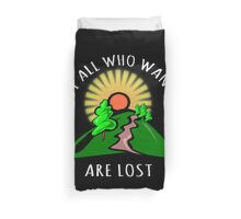 Not all those who wander are lost. Duvet Cover