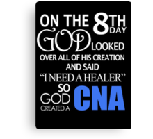 "On The 8th Day God Looked Over All Of His Creation And Said ""I Need A Healer"" So God Created A CNA - Custom Tshirts Canvas Print"