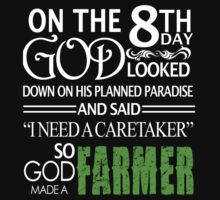 """On The 8th Day God Looked Down On His Planned Paradise And Said """"I Need A Caretaker"""" So God Made A Farmer - Custom Tshirts by custom222"""