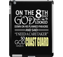 """On The 8th Day God Looked Down On His Planned Paradise And Said """"I Need A Caretaker"""" So God Made A Coast Guard - Custom Tshirts iPad Case/Skin"""