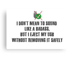 Badass Unsafe USB Ejection Canvas Print