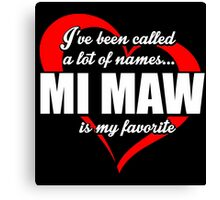 I've Been Called A Lot Of Names Mi Maw Is My Favorite - Funny Tshirts Canvas Print