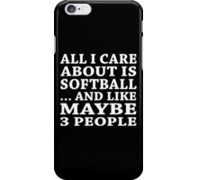 All I Care About Is Softball... And Like Maybe 3 People - TShirts & Hoodies iPhone Case/Skin
