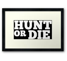 Hunt Or Die -  Custom Tshirt Framed Print