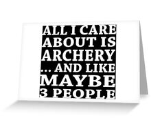 All I Care About Is Archery ... And Like Maybe 3 People - TShirts & Hoodies Greeting Card