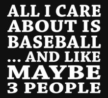 All I Care About Is Baseball ... And Like Maybe 3 People - TShirts & Hoodies by custom333