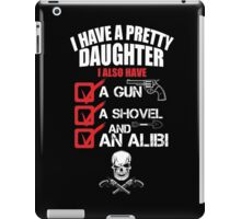 I Have A Pretty Daughter I Also Have A Gun A Shovel And An Alibi - Funny Tshirts iPad Case/Skin
