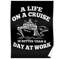 A Life On A Cruise Is Better Than A Day At Work - TShirts & Hoodies Poster