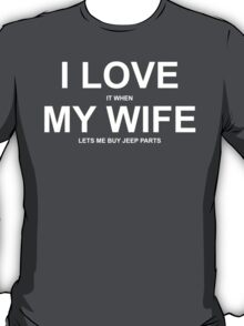 I Love It When My Wife Lets Me My Jeep Parts - Custom Tshirts T-Shirt
