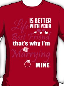 Life Is Better With Your Best Friend That's Why I'm Marrying Mine - Custom Tshirts T-Shirt