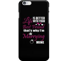 Life Is Better With Your Best Friend That's Why I'm Marrying Mine - Custom Tshirts iPhone Case/Skin