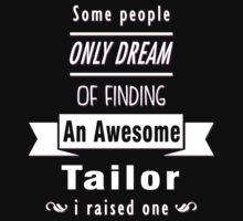 """""""Some People Only Dream of Finding An Awesome Tailor. I Raised One"""" Collection #710217 by mycraft"""