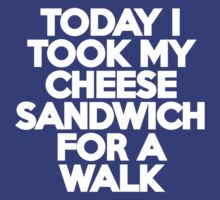 Today I took my cheese sandwich for a walk T-Shirt