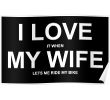 I Love It When My Wife Lets Me Ride My Bike - TShirts & Hoodies Poster