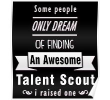 """Some People Only Dream of Finding An Awesome Talent Scout. I Raised One"" Collection #710220 Poster"