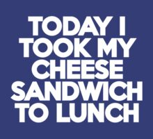 Today I took my cheese sandwich to lunch T-Shirt