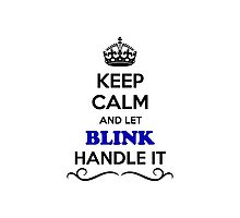 Keep Calm and Let BLINK Handle it Photographic Print