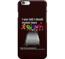 Protesting psychiatry peacefully iPhone Case/Skin