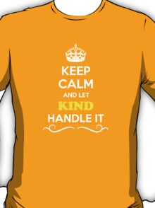 Keep Calm and Let KIND Handle it T-Shirt