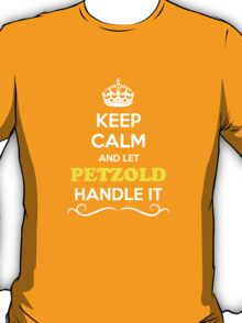 Keep Calm and Let PETZOLD Handle it T-Shirt