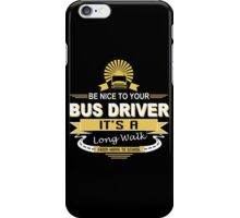 Be Nice To Your Bus Driver It's A Long Walk From Home To School - Funny Tshirts iPhone Case/Skin