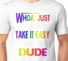 Whoa, Just Take It Easy Dude Unisex T-Shirt