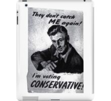 'They don't catch me again, I'm voting Conservative!' Old Poster T-shirt etc.... iPad Case/Skin