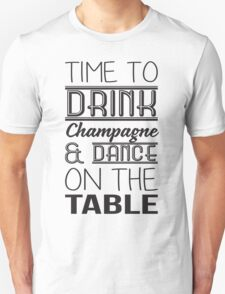 Time to drink champagne & dance on the table Unisex T-Shirt