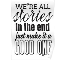 We are all stories in the end. Just make it a good one Poster