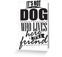 It's not a dog who lives here. It's a friend. Greeting Card