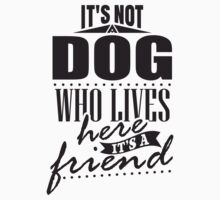 It's not a dog who lives here. It's a friend. Kids Tee