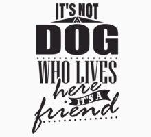It's not a dog who lives here. It's a friend. by nektarinchen