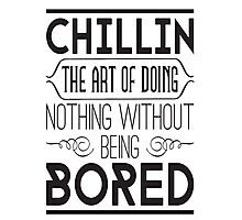 Chillin. The art of doing nothing without being bored Photographic Print