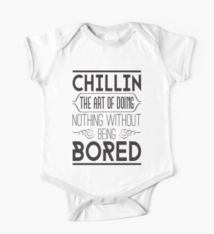 Chillin. The art of doing nothing without being bored One Piece - Short Sleeve