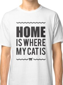 Home is where my cat is Classic T-Shirt