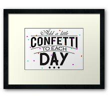 Add a little confetti to each day Framed Print