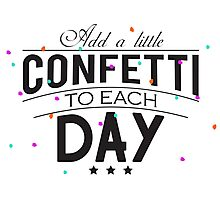Add a little confetti to each day Photographic Print