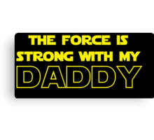 Daddy Force Canvas Print